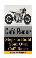 Cafe Racer: Cafe Racer : Steps to Build Your Own Cafe Racer (cafe Racer, How...