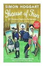 House of Fun: 20 Glorious Years in Parliament, Hoggart, Simon, Excellent