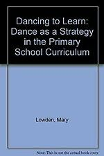 Dancing to Learn, Learning to Dance by Lowden, Mary