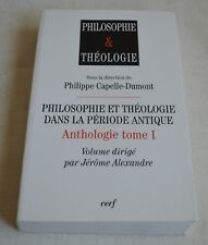 PHILOSOPHIE ET THEOLOGIE DANS LA PERIODE ANTIQUE ANTHOLOGIE T1 ED CERF 2009