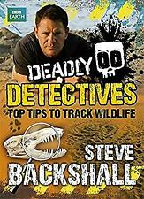 Deadly Detectives : Top Tips to Track Wildlife by Backshall, Steve-ExLibrary