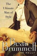 Beau Brummell: The Ultimate Man of Style by Kelly, Ian