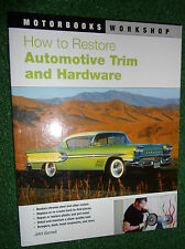 Comment restaurer Automotive Trim & Hardware (motorbooks workshop repair manual)