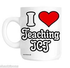 I Love Teaching ICT School Teacher Novelty Gift Mug