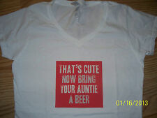 THATS CUTE NOW BRING YOUR AUNTIE A BEER  TSHIRT SIZE S,M.,L,OR XL WHITE OR GRAY