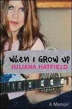 When I Grow Up : A Memoir by Juliana Hatfield (2008, Hardcover)