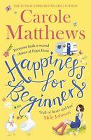CAROLE MATTHEWS __ HAPPINESS FOR BEGINNERS __ BRAND NEW __ FREEPOST UK