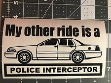 My other ride is a Police Interceptor vinyl decal Crown Victoria p71 Panther