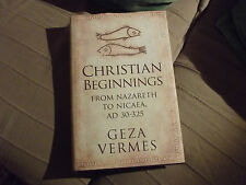 Christian Beginnings from Nazareth to Nicaea AD 30-325 by Geza Vermes