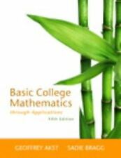 Basic College Mathematics Through Applications by Geoffrey Akst and Sadie Bragg