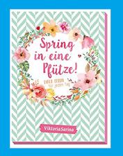 Spring in eine Pfütze! Neue Ideen für jeden Tag. Viktoria Sarina. Ab 27.4.2018!!