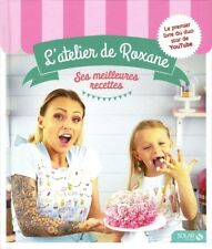 L'atelier de Roxane, les meilleures recettes — Roxane Solar Editions