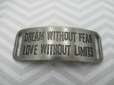 Inspirational Bracelet Connector Text - Dream Without Fear Love Without Limits