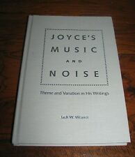 Joyce's Music And Noise Theme and Variation in His Writings Jack Weaver HC Book