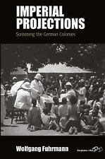 Imperial Projections : Screening the German Colonies: By Fuhrmann, Wolfgang