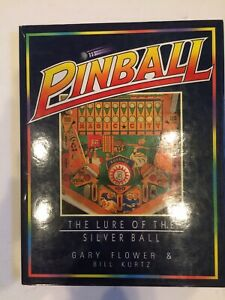Pinball The Lure Of The Silver Ball By Gary Flower And Bill Kurtz