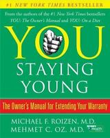 YOU: STAYING YOUNG: The Owner's Manual for Extending Your Warranty Roizen & Oz