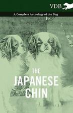The Japanese Chin - a Complete Anthology of the Dog by Various (2010)