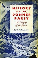 History of the Donner Party : A Tragedy of the Sierra by C. F. McGlashan...