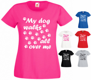 My Dog Walks All Over Me Animal lover New Funny Ladies Gift Present T-shirt