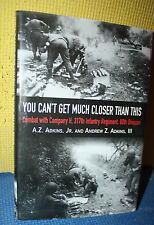 You Can't Get Much Closer Than This : Combat with Company H, 317th Infantry...