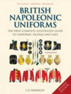 British Napoleonic Uniforms: The First Complete Illustrated Guide to Uniforms,