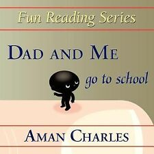 Dad and Me Go to School by 1st World Publishing and A. M. A. N. CHARLES...