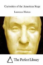Curiosities of the American Stage by Laurence Hutton (2015, Paperback)