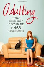Adulting: How to Become a Grown-up in 468 Easy(ish