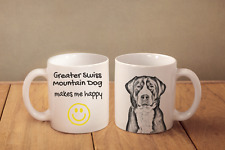 "Greater Swiss Mountain Dog - ceramic cup, mug ""Makes Me Happy"", Ca"