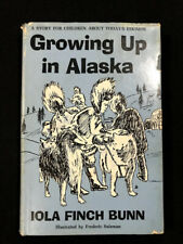 Growing Up in Alaska by Iola Finch Bunn (1965, Hardcover)