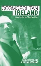 Cosmopolitan Ireland: Globalisation and Quality of Life,Keohane, Kieran, Kuhling