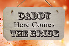 Daddy Here Comes The Bride - Wooden Wedding Sign Pageboy Flowergirl Sign