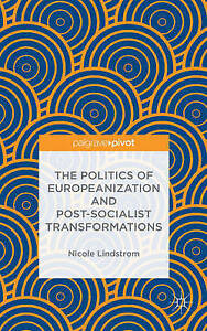 The Politics of Europeanization and Post-Socialist Transformations, New, Lindstr