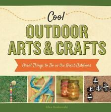 Cool Outdoor Arts and Crafts : Great Things to Do in the Great Outdoors  (ExLib)