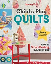 CHILD's PLAY QUILTS Book by Stacey Day 20 Stash-Busting Quilt Patterns