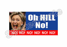 Oh Hill No No No.. Hillary Clinton Bumper Sticker TRS 164
