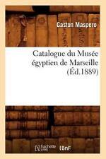 Catalogue Du Musee Egyptien de Marseille, (Ed.1889) (Paperback or Softback)