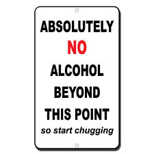 Absolutely No Alcohol Beyond This Point So Start Chugging Novelty Metal Sign