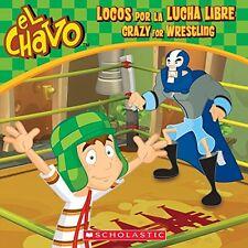 El Chavo: Locos por la lucha libre / Crazy for Wrestling (PB) by Maria Dominguez