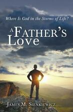 A Father's Love : Where Is God in the Storms of Life by James M. Sienkiewicz...