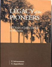 LEGACY OF THE PIONEERS. 125 YEARS OF JAFFNA TAMILS IN MALAYSIA. SOFTCOVER