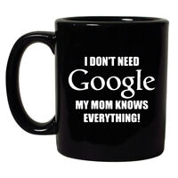 I Don't Need Google My Mom Knows Everything Funny Black 11oz. Coffee Mug