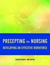 USED (VG) Precepting in Nursing: Developing an Effective Workforce by Susan Ullr