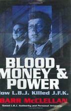 Blood, Money and Power : How L. B. J. Killed J. F. K. by Barr McClellan