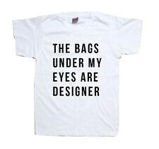 The Bags Under My Eyes Are Designer T-Shirt SHIRT T SHIRT