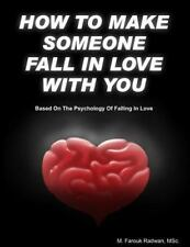 How to Make Someone Fall in Love with You : (Based on the Psychology of...