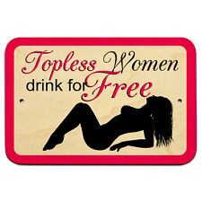 "Topless Women Drink Free 9"" x 6"" Wood Sign"