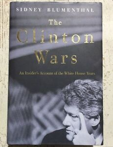 THE CLINTON WARS An Insider Account White House Years HC DJ SIDNEY BLUMENTHAL