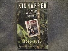 Kidnapped A Diary Of My 373 Days In Captivity Leszli Kalli 2007 Paperback Book